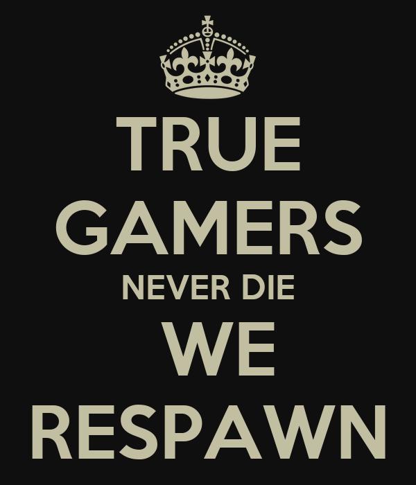 Gamers never die.png