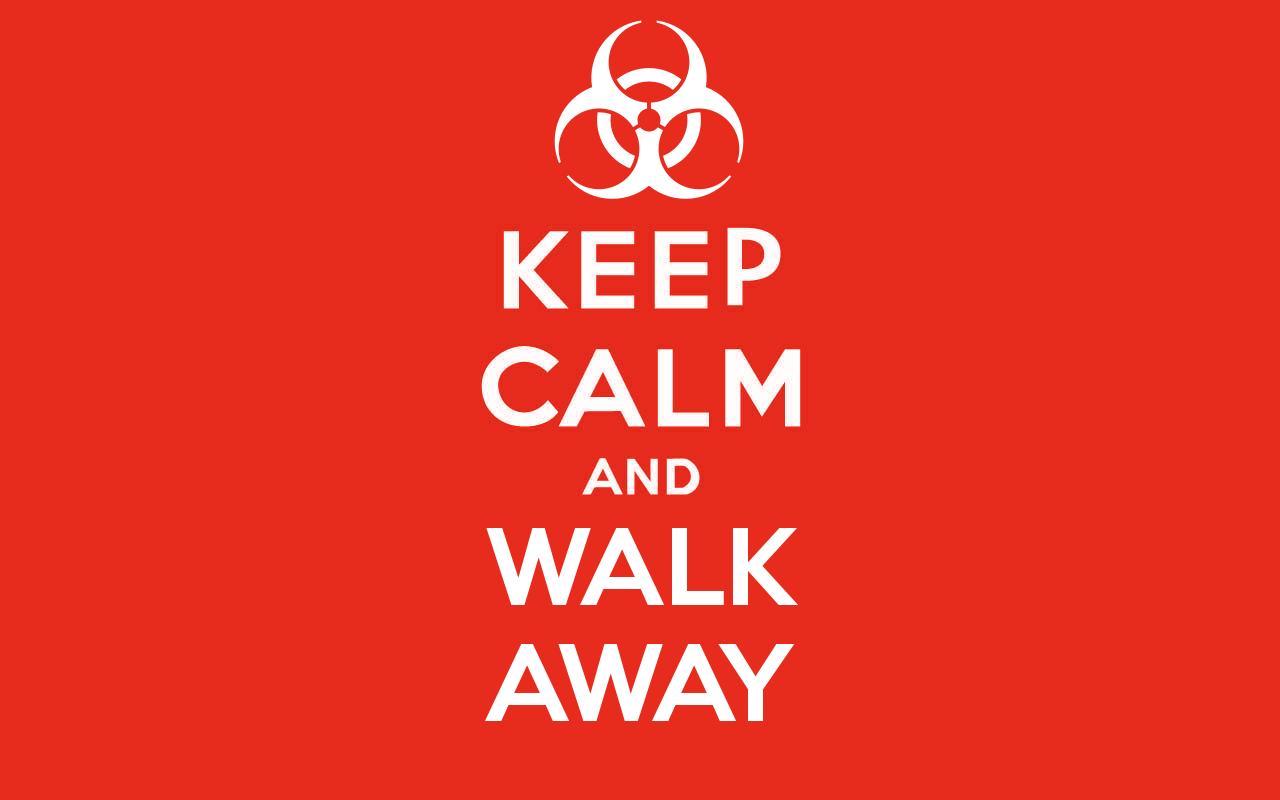 Keep Calm and Walk Away